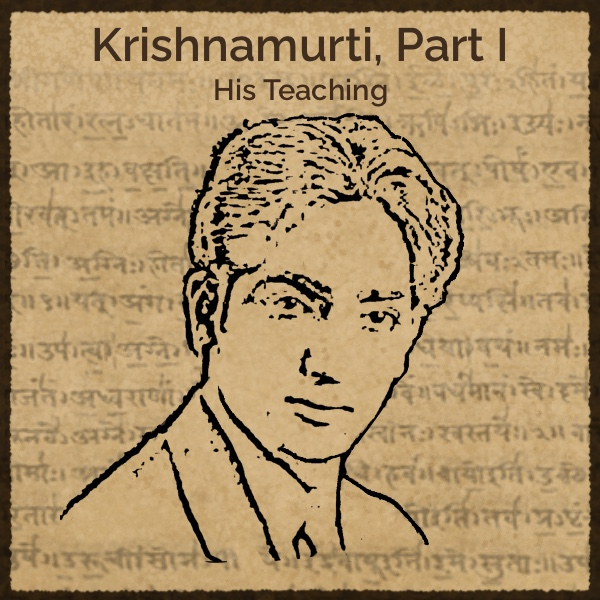 Krishnamurti Part I. His Teaching