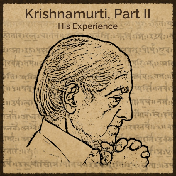 Krishnamurti Part II. His Experience