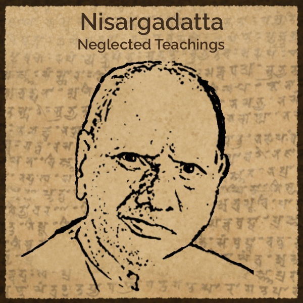Nisargadatta: Neglected Teachings